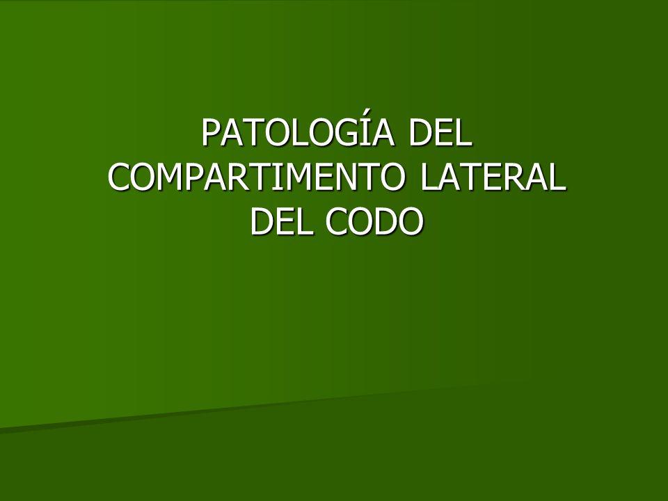 PATOLOGÍA DEL COMPARTIMENTO LATERAL MÁS FRECUENTE EPICONDILITIS LATERAL O CODO DEL TENISTA ARTROSIS RADIOHUMERAL