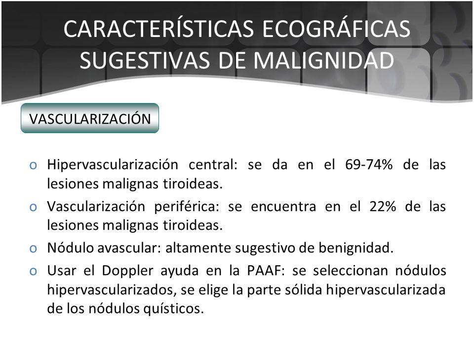 VASCULARIZACIÓN oHipervascularización central: se da en el 69-74% de las lesiones malignas tiroideas. oVascularización periférica: se encuentra en el