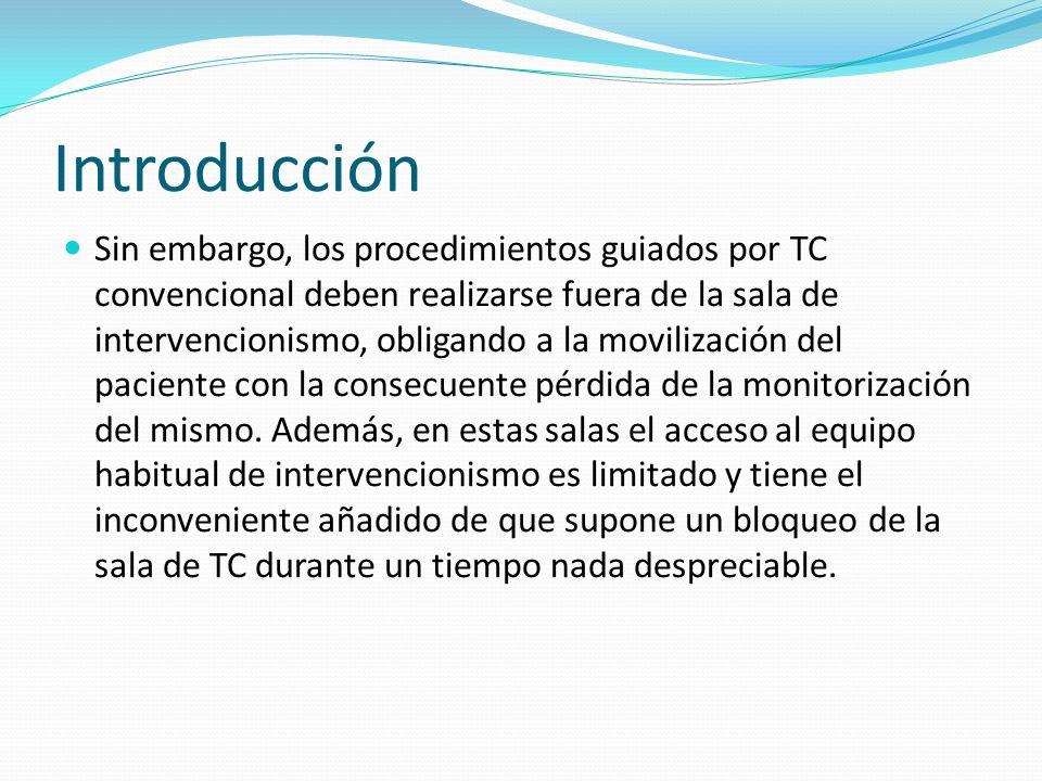 Introducción Sin embargo, los procedimientos guiados por TC convencional deben realizarse fuera de la sala de intervencionismo, obligando a la moviliz
