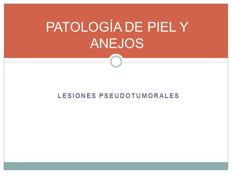 LESIONES PSEUDOTUMORALES PATOLOGÍA DE PIEL Y ANEJOS