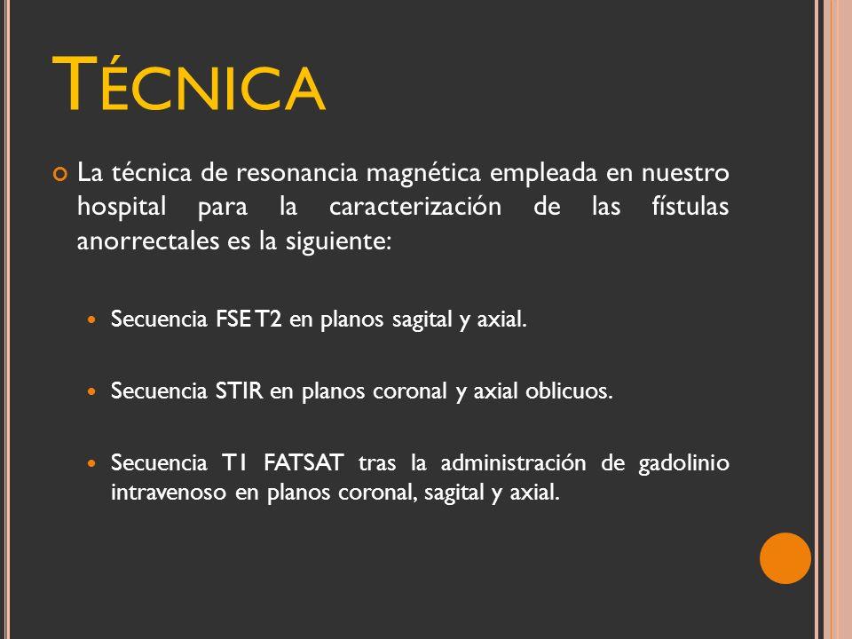 T ÉCNICA La técnica de resonancia magnética empleada en nuestro hospital para la caracterización de las fístulas anorrectales es la siguiente: Secuenc