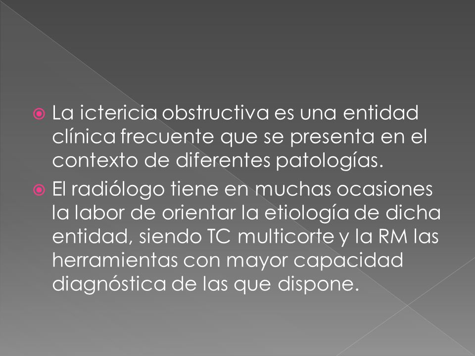 La ictericia obstructiva es una entidad clínica frecuente que se presenta en el contexto de diferentes patologías. El radiólogo tiene en muchas ocasio