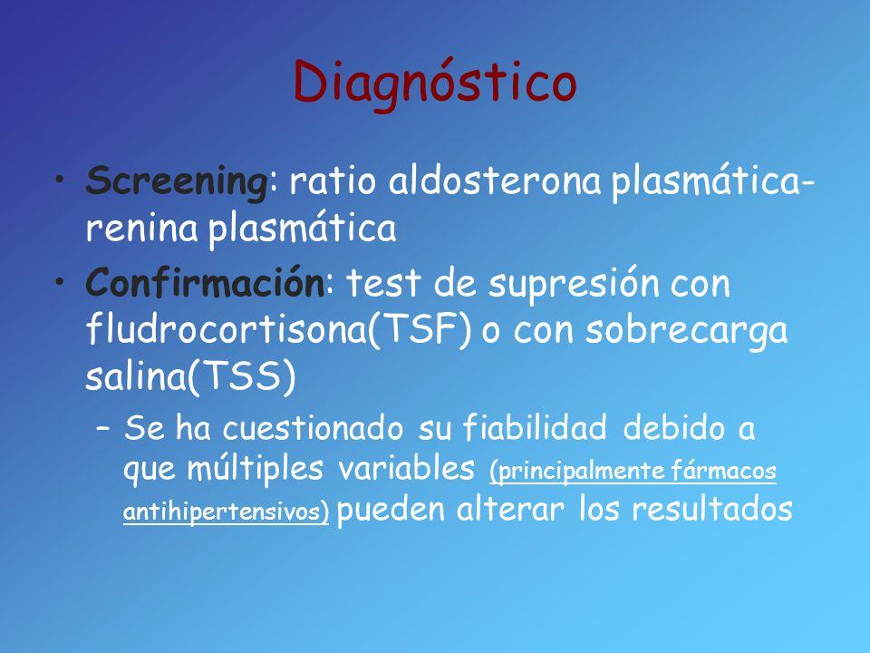 Diagnóstico Screening: ratio aldosterona plasmática- renina plasmática Confirmación: test de supresión con fludrocortisona(TSF) o con sobrecarga salin