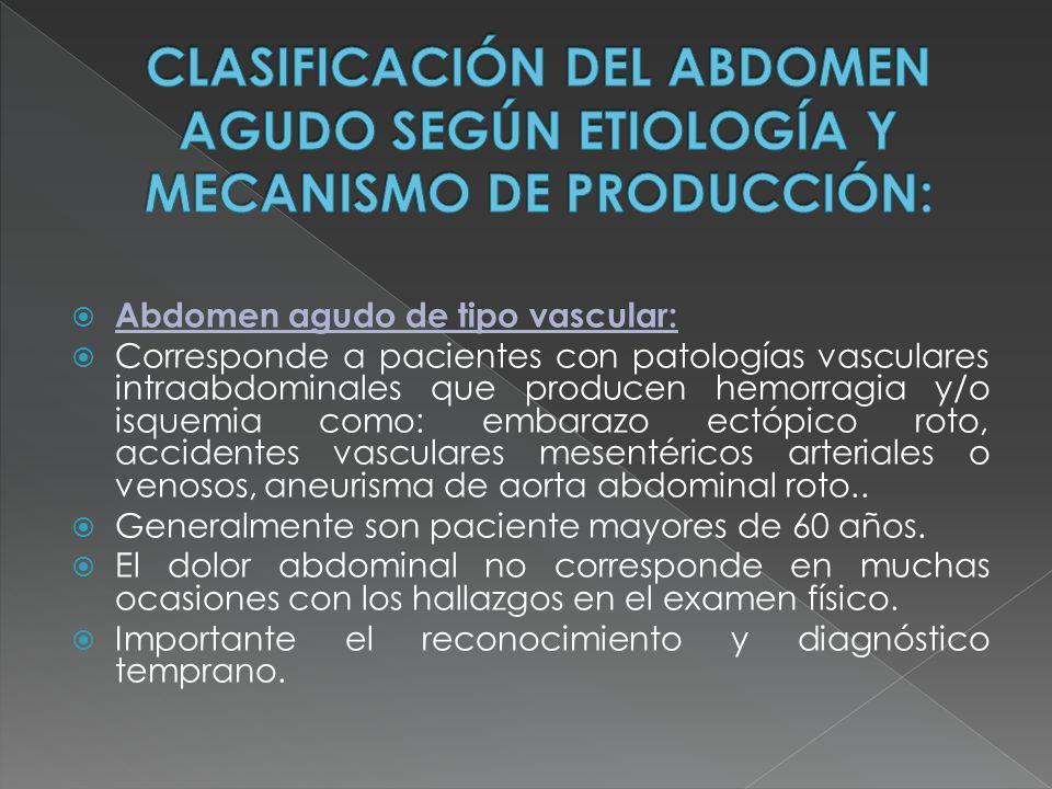 Abdomen agudo de tipo vascular: Corresponde a pacientes con patologías vasculares intraabdominales que producen hemorragia y/o isquemia como: embarazo