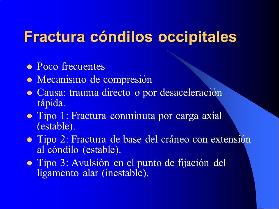 Fractura cóndilos occipitales Poco frecuentes Mecanismo de compresión Causa: trauma directo o por desaceleración rápida. Tipo 1: Fractura conminuta po