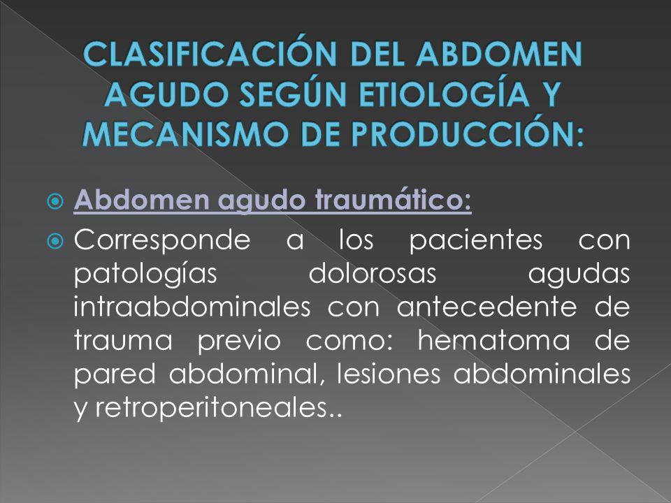 Abdomen agudo traumático: Corresponde a los pacientes con patologías dolorosas agudas intraabdominales con antecedente de trauma previo como: hematoma