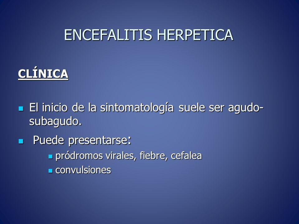 ENCEFALITIS HERPETICA CLÍNICA El inicio de la sintomatología suele ser agudo- subagudo.