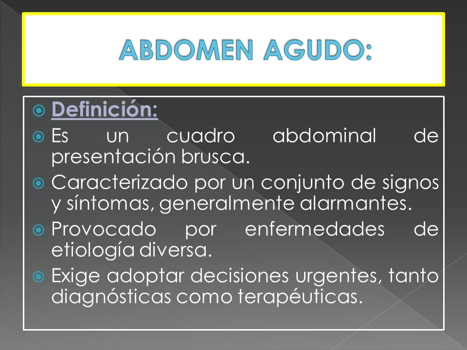 Definición: Es un cuadro abdominal de presentación brusca. Caracterizado por un conjunto de signos y síntomas, generalmente alarmantes. Provocado por