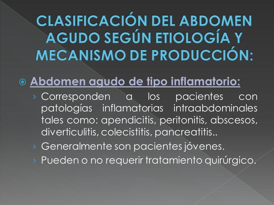 Abdomen agudo de tipo inflamatorio: Corresponden a los pacientes con patologías inflamatorias intraabdominales tales como: apendicitis, peritonitis, a