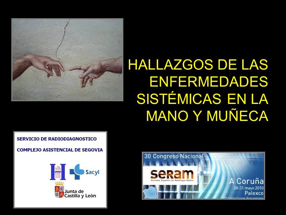 Objetivos Mostrar los hallazgos y signos radiológicos de distintas enfermedades sistémicas en la radiología simple de la mano y muñeca