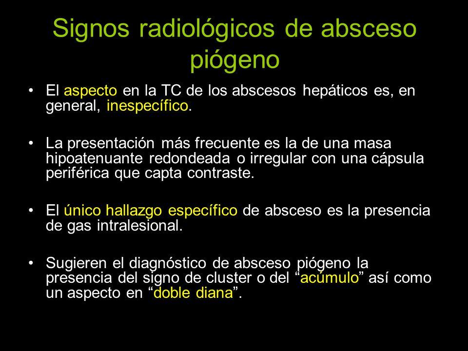 Signos radiológicos de absceso piógeno El aspecto en la TC de los abscesos hepáticos es, en general, inespecífico. La presentación más frecuente es la