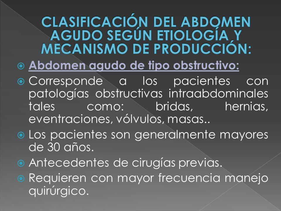 Abdomen agudo de tipo obstructivo: Corresponde a los pacientes con patologías obstructivas intraabdominales tales como: bridas, hernias, eventraciones