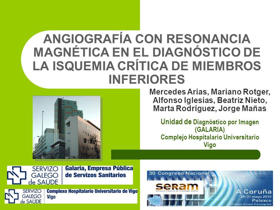 ANGIOGRAFÍA CON RESONANCIA MAGNÉTICA EN EL DIAGNÓSTICO DE LA ISQUEMIA CRÍTICA DE MIEMBROS INFERIORES Unidad de Diagnóstico por Imagen (GALARIA) Comple