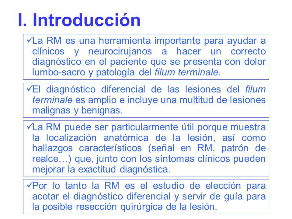 La RM es una herramienta importante para ayudar a clínicos y neurocirujanos a hacer un correcto diagnóstico en el paciente que se presenta con dolor l
