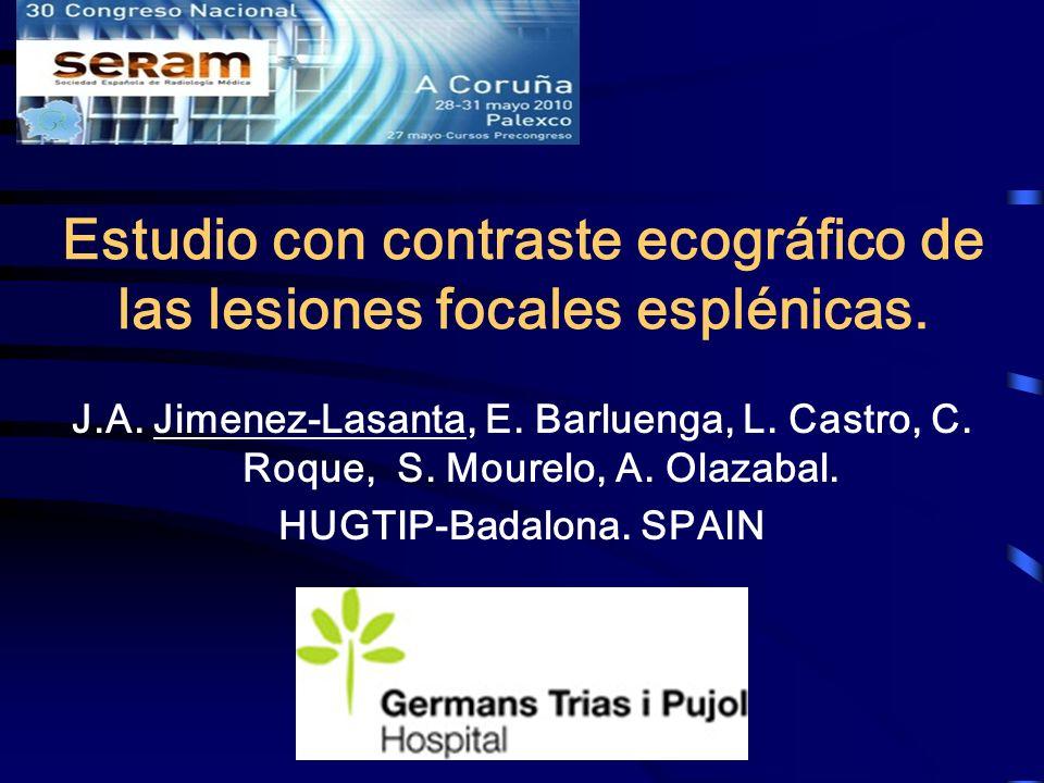 Estudio con contraste ecográfico de las lesiones focales esplénicas. J.A. Jimenez-Lasanta, E. Barluenga, L. Castro, C. Roque, S. Mourelo, A. Olazabal.