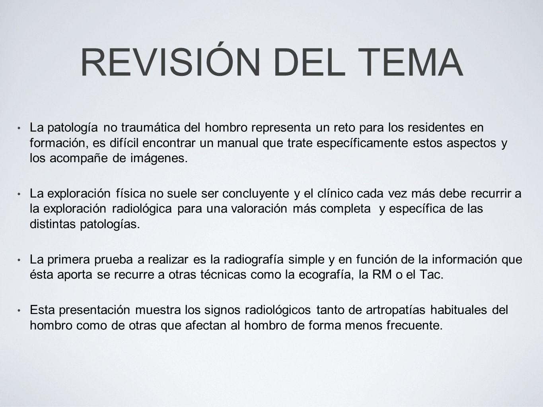 REVISIÓN DEL TEMA La patología no traumática del hombro representa un reto para los residentes en formación, es difícil encontrar un manual que trate
