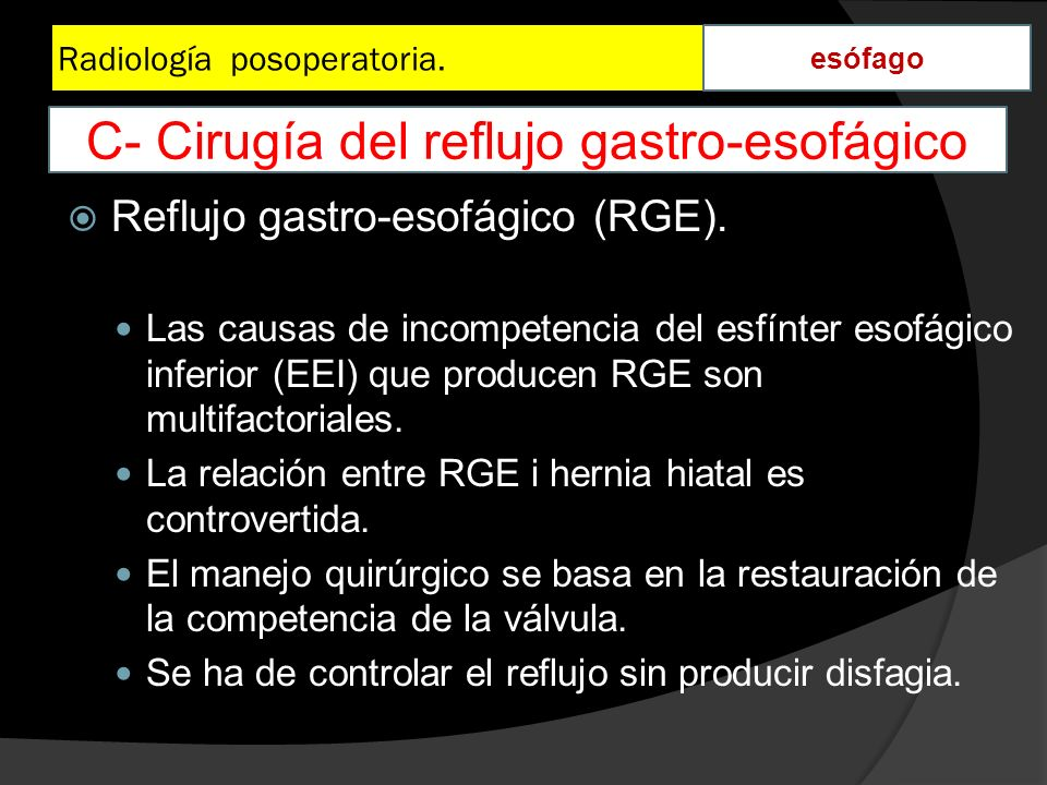 Radiología posoperatoria. esófago Reflujo gastro-esofágico (RGE). Las causas de incompetencia del esfínter esofágico inferior (EEI) que producen RGE s