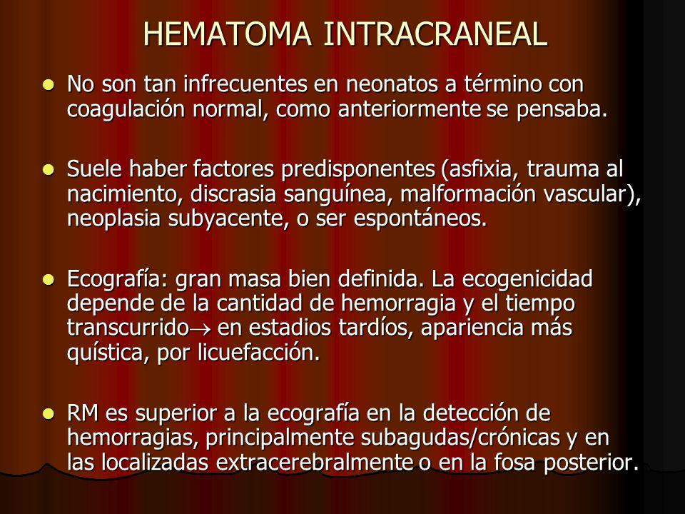 HEMATOMA INTRACRANEAL No son tan infrecuentes en neonatos a término con coagulación normal, como anteriormente se pensaba. No son tan infrecuentes en