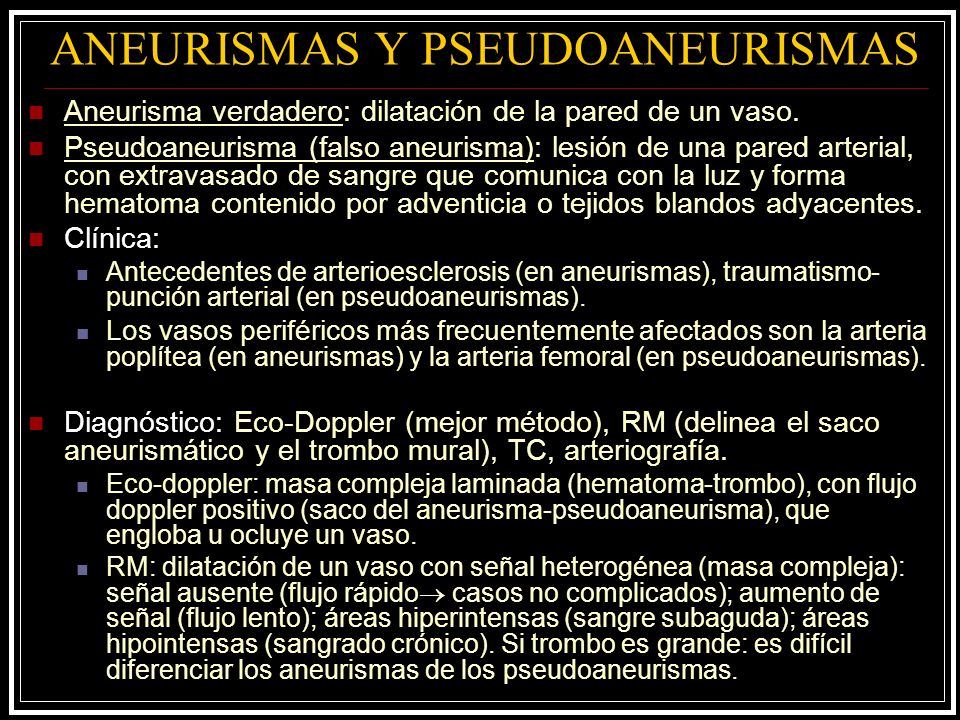 ANEURISMAS Y PSEUDOANEURISMAS Aneurisma verdadero: dilatación de la pared de un vaso. Pseudoaneurisma (falso aneurisma): lesión de una pared arterial,