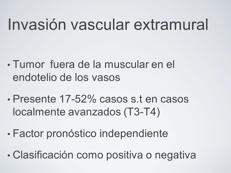 Invasión vascular extramural Tumor fuera de la muscular en el endotelio de los vasos Presente 17-52% casos s.t en casos localmente avanzados (T3-T4) F