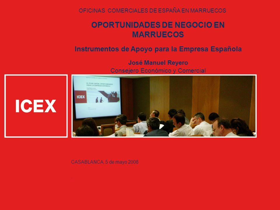 1 OFICINAS COMERCIALES DE ESPAÑA EN MARRUECOS OPORTUNIDADES DE NEGOCIO EN MARRUECOS Instrumentos de Apoyo para la Empresa Española José Manuel Reyero