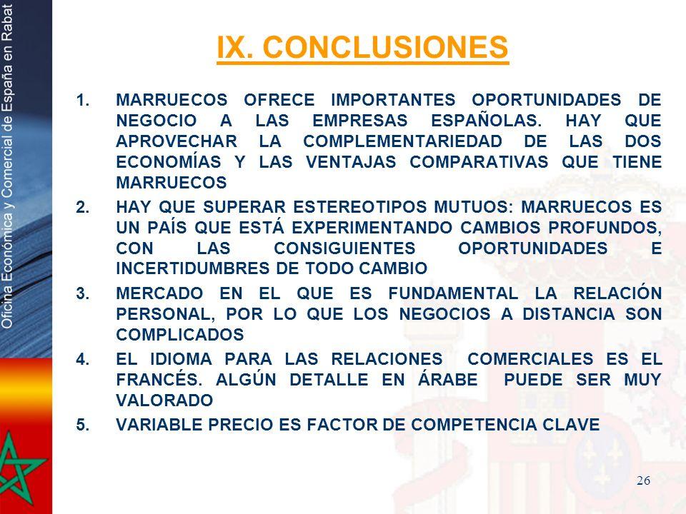 26 IX. CONCLUSIONES 1.MARRUECOS OFRECE IMPORTANTES OPORTUNIDADES DE NEGOCIO A LAS EMPRESAS ESPAÑOLAS. HAY QUE APROVECHAR LA COMPLEMENTARIEDAD DE LAS D