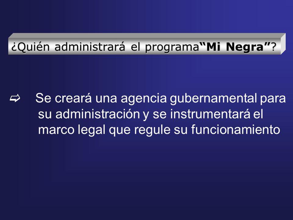Se creará una agencia gubernamental para su administración y se instrumentará el marco legal que regule su funcionamiento ¿Quién administrará el progr