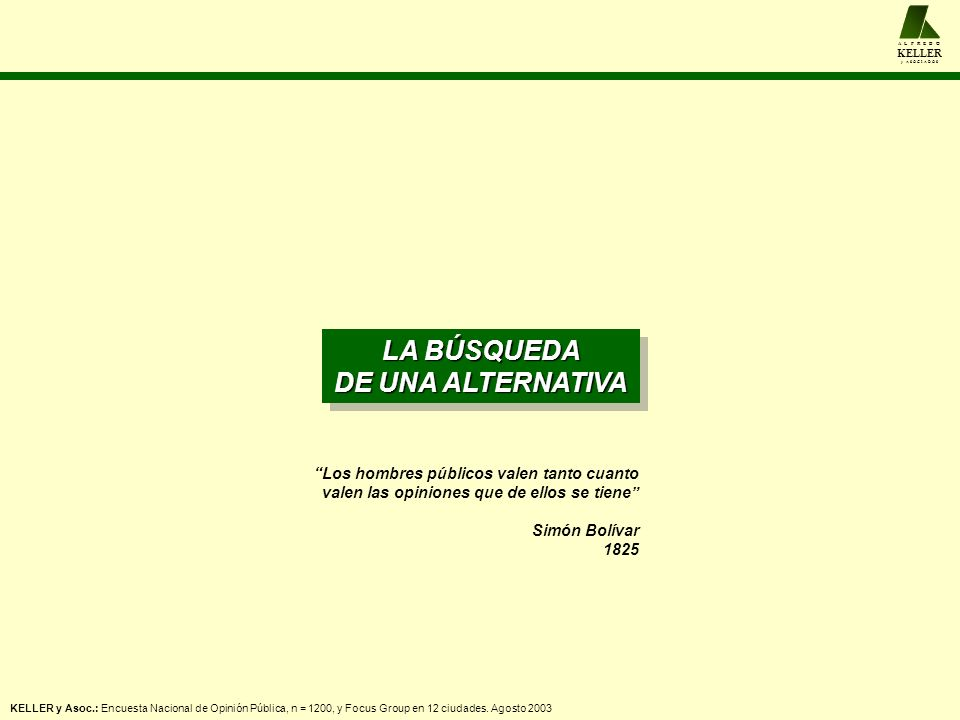 A L F R E D O KELLER y A S O C I A D O S LA BÚSQUEDA DE UNA ALTERNATIVA LA BÚSQUEDA DE UNA ALTERNATIVA KELLER y Asoc.: Encuesta Nacional de Opinión Pú