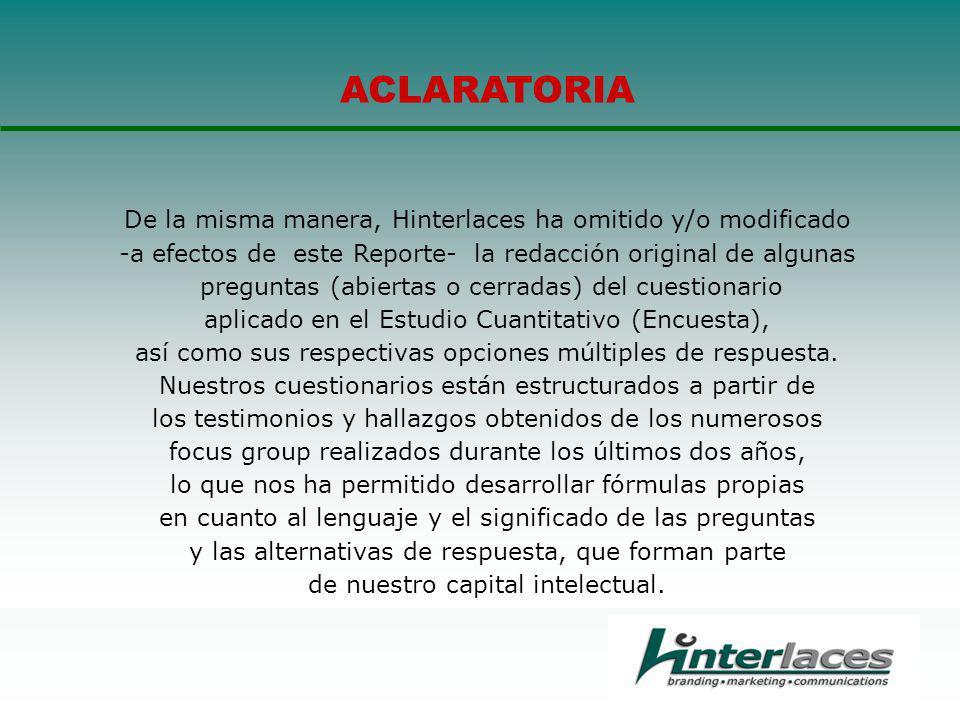 ACLARATORIA De la misma manera, Hinterlaces ha omitido y/o modificado -a efectos de este Reporte- la redacción original de algunas preguntas (abiertas o cerradas) del cuestionario aplicado en el Estudio Cuantitativo (Encuesta), así como sus respectivas opciones múltiples de respuesta.