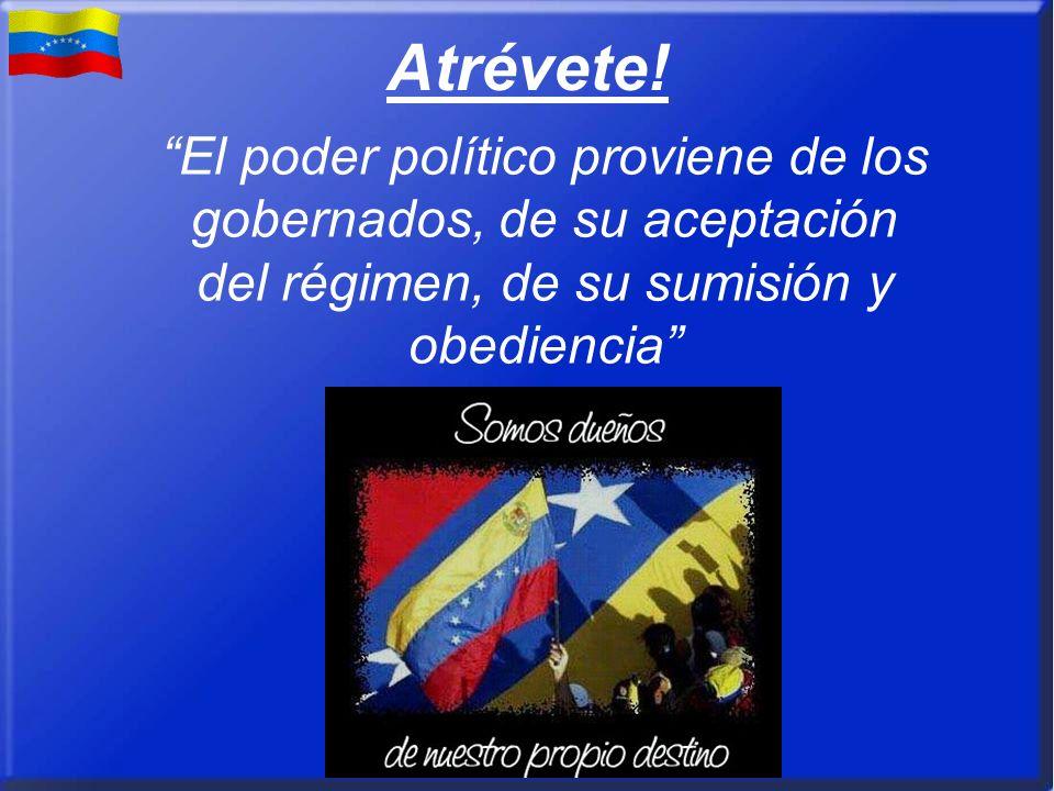 Atrévete! El poder político proviene de los gobernados, de su aceptación del régimen, de su sumisión y obediencia