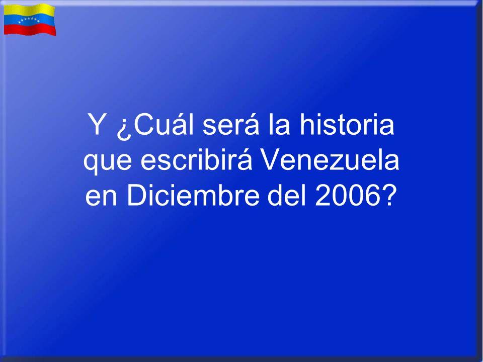 Y ¿Cuál será la historia que escribirá Venezuela en Diciembre del 2006?
