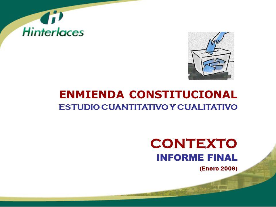 CONTEXTO INFORME FINAL (Enero 2009) ESTUDIO CUANTITATIVO Y CUALITATIVO ENMIENDA CONSTITUCIONAL