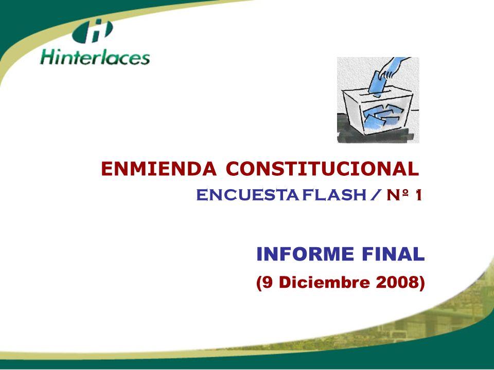 INFORME FINAL (9 Diciembre 2008) ENCUESTA FLASH / Nº 1 ENMIENDA CONSTITUCIONAL