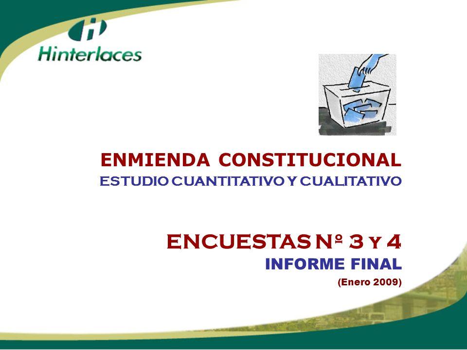 ENCUESTAS Nº 3 y 4 INFORME FINAL (Enero 2009) ESTUDIO CUANTITATIVO Y CUALITATIVO ENMIENDA CONSTITUCIONAL