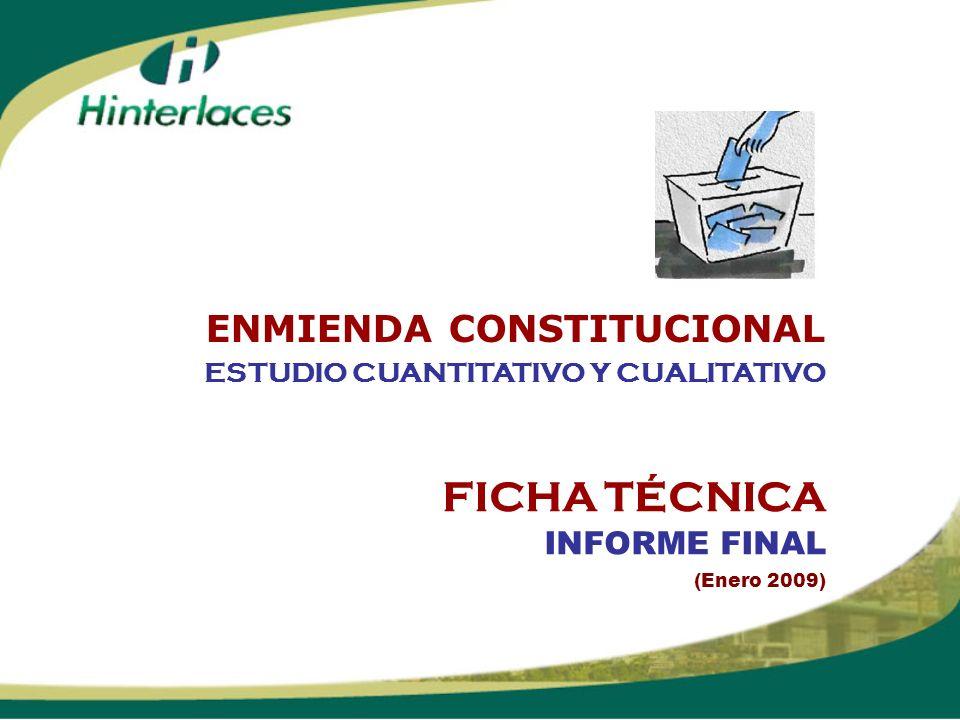 FICHA TÉCNICA INFORME FINAL (Enero 2009) ESTUDIO CUANTITATIVO Y CUALITATIVO ENMIENDA CONSTITUCIONAL