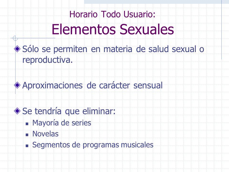 Horario Todo Usuario: Elementos Sexuales Sólo se permiten en materia de salud sexual o reproductiva. Aproximaciones de carácter sensual Se tendría que