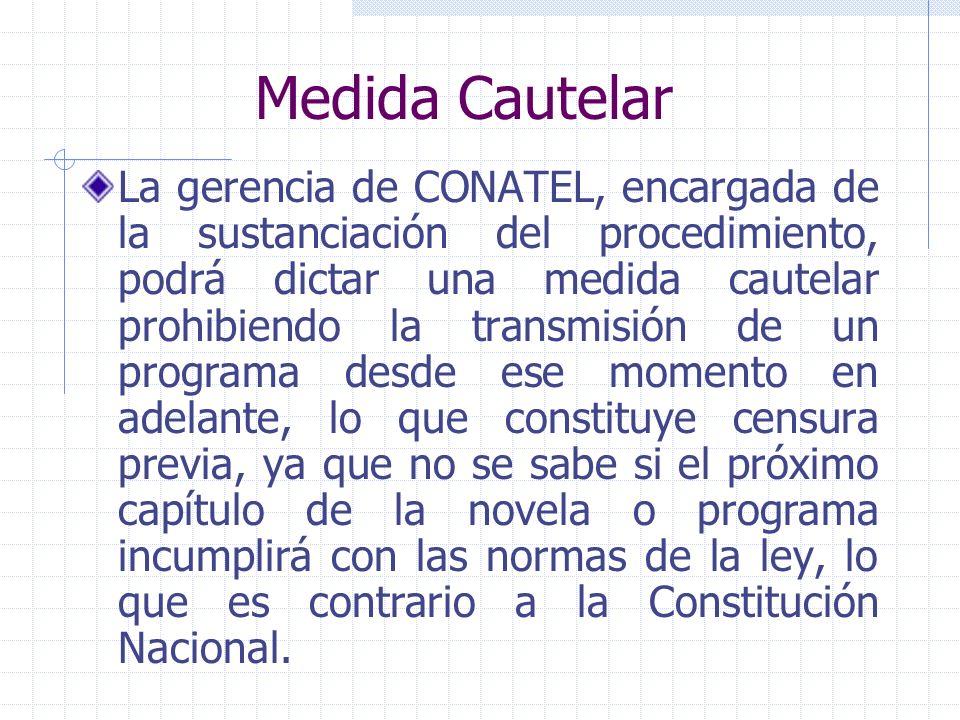 Medida Cautelar La gerencia de CONATEL, encargada de la sustanciación del procedimiento, podrá dictar una medida cautelar prohibiendo la transmisión d