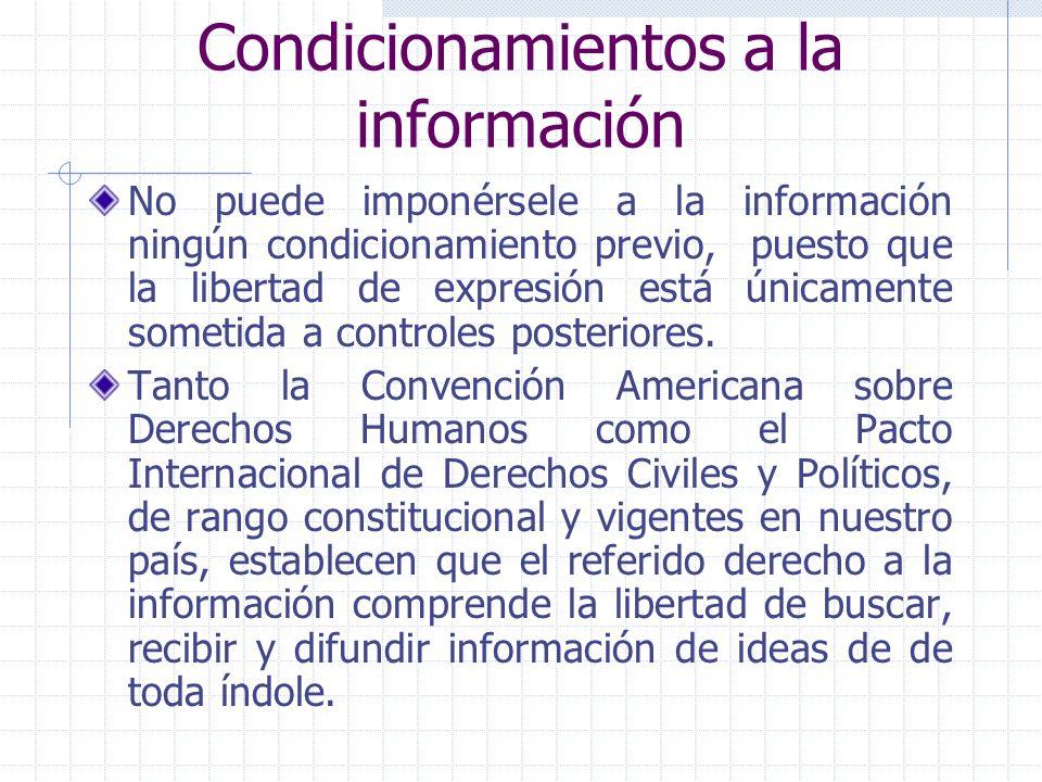 Condicionamientos a la información No puede imponérsele a la información ningún condicionamiento previo, puesto que la libertad de expresión está únic