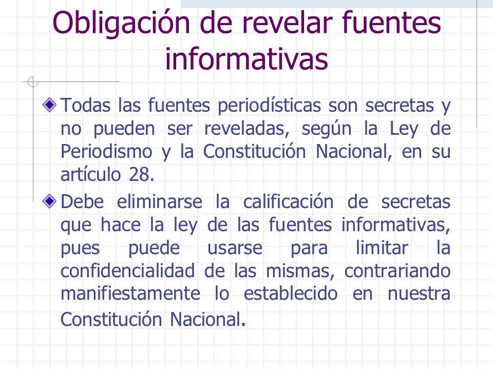 Obligación de revelar fuentes informativas Todas las fuentes periodísticas son secretas y no pueden ser reveladas, según la Ley de Periodismo y la Con