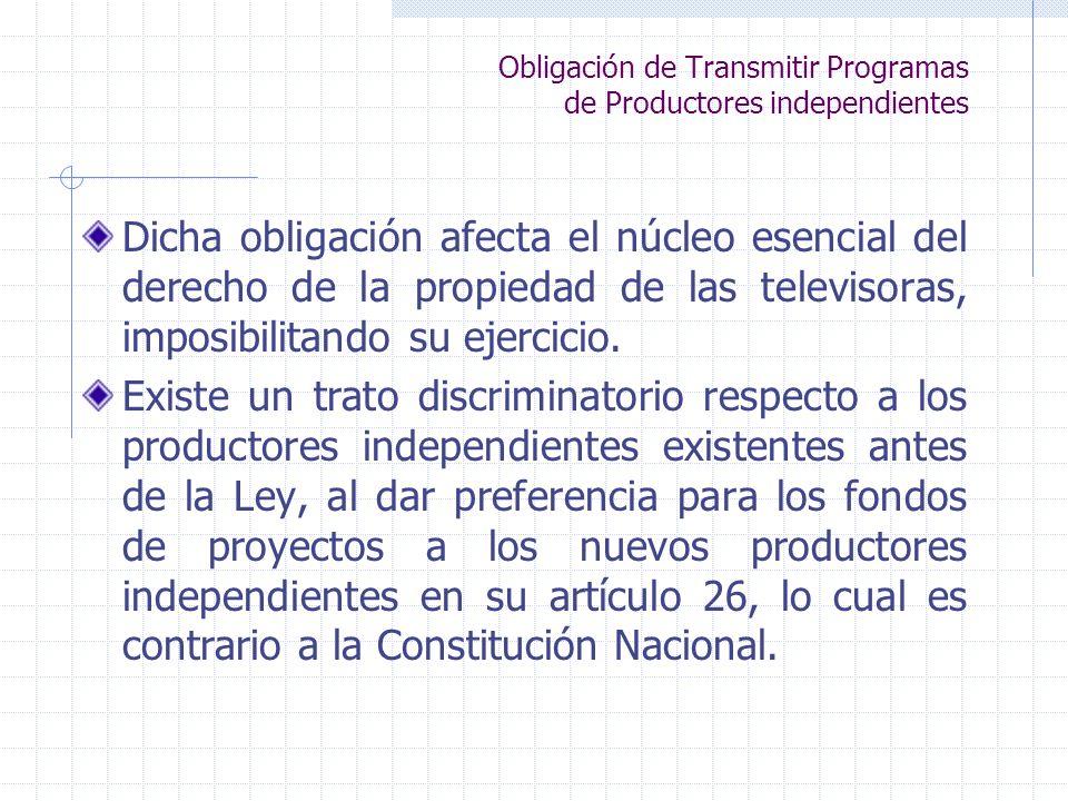Obligación de Transmitir Programas de Productores independientes Dicha obligación afecta el núcleo esencial del derecho de la propiedad de las televis