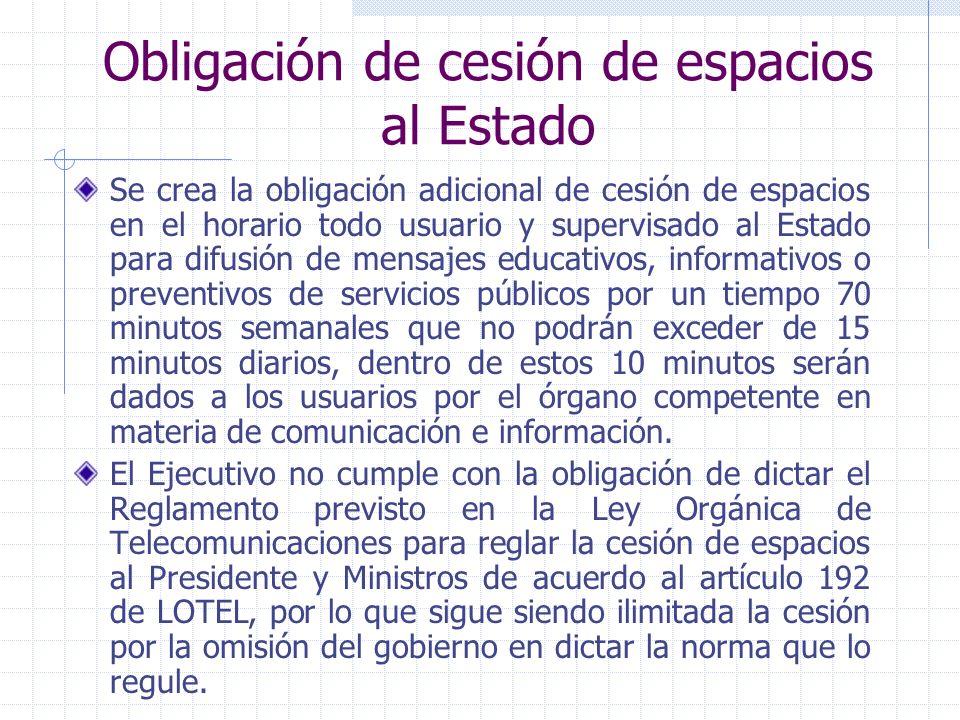 Obligación de cesión de espacios al Estado Se crea la obligación adicional de cesión de espacios en el horario todo usuario y supervisado al Estado pa