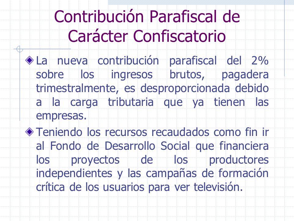 Contribución Parafiscal de Carácter Confiscatorio La nueva contribución parafiscal del 2% sobre los ingresos brutos, pagadera trimestralmente, es desp