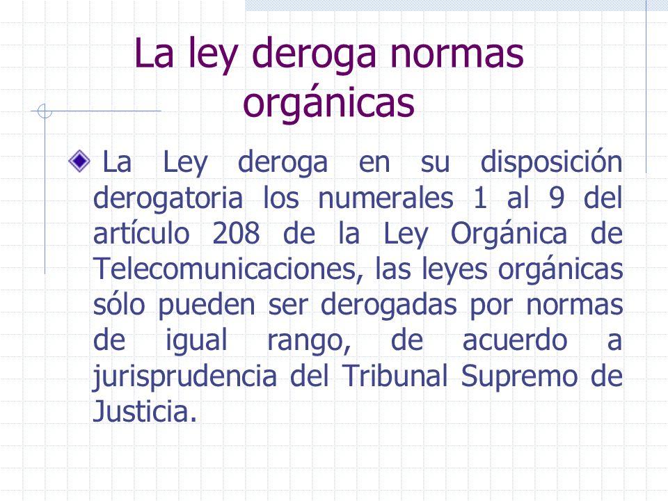 La ley deroga normas orgánicas La Ley deroga en su disposición derogatoria los numerales 1 al 9 del artículo 208 de la Ley Orgánica de Telecomunicacio