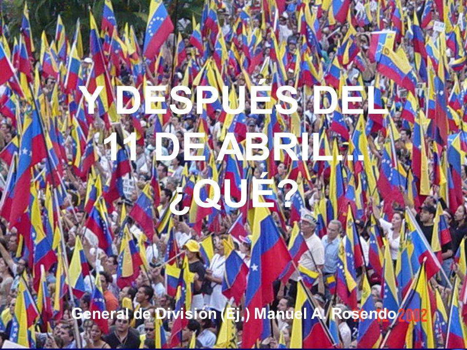 Y DESPUÉS DEL 11 DE ABRIL... ¿QUÉ? General de División (Ej.) Manuel A. Rosendo