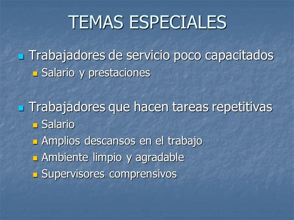 TEMAS ESPECIALES Trabajadores de servicio poco capacitados Trabajadores de servicio poco capacitados Salario y prestaciones Salario y prestaciones Tra