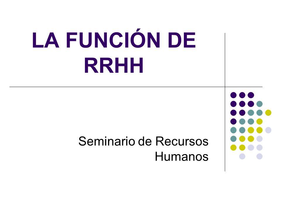 LA FUNCIÓN DE RRHH Seminario de Recursos Humanos
