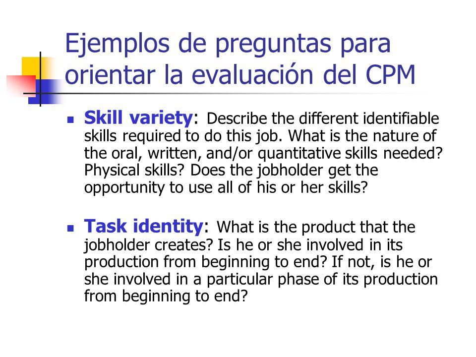Ejemplos de preguntas para orientar la evaluación del CPM Skill variety: Describe the different identifiable skills required to do this job. What is t