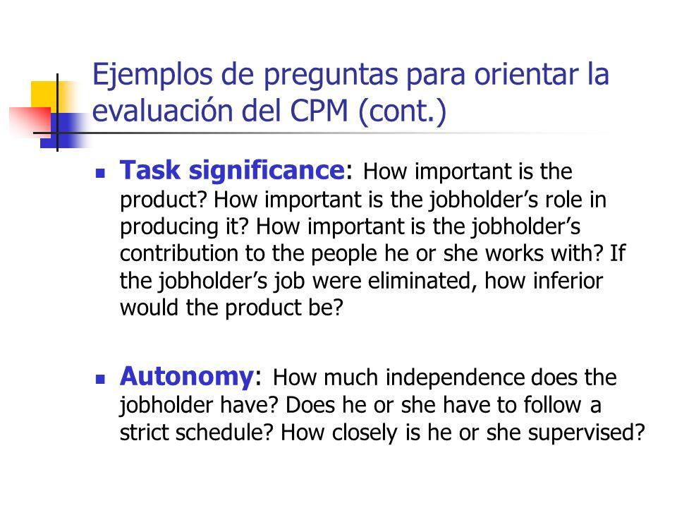 Ejemplos de preguntas para orientar la evaluación del CPM (cont.) Task significance: How important is the product? How important is the jobholders rol
