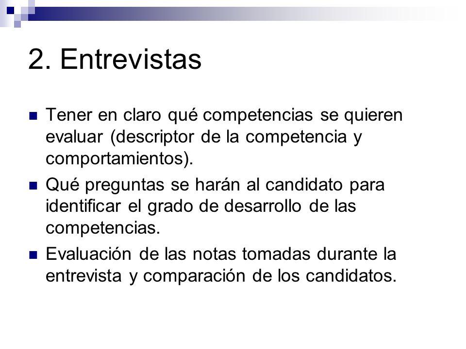 2. Entrevistas Tener en claro qué competencias se quieren evaluar (descriptor de la competencia y comportamientos). Qué preguntas se harán al candidat