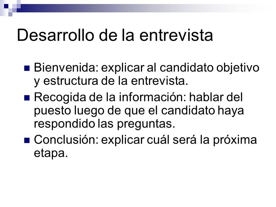 Desarrollo de la entrevista Bienvenida: explicar al candidato objetivo y estructura de la entrevista. Recogida de la información: hablar del puesto lu